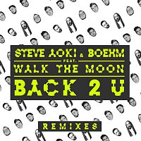 Steve Aoki, Boehm, WALK THE MOON – Back 2 U (Remixes)
