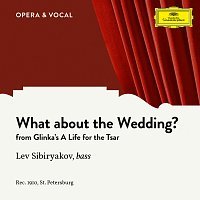Lew Sibirjakow, Choir of the St. Petersburg Opera – Glinka: A Life for the Tsar: What About the Wedding?