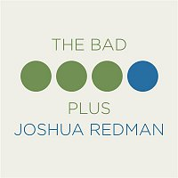 Joshua Redman, The Bad Plus – The Bad Plus Joshua Redman