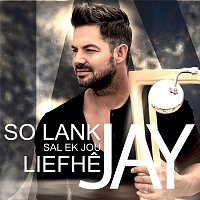 Jay – So Lank Sal Ek Jou Liefhe