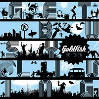 Goldfish – Get Busy Living Remixed