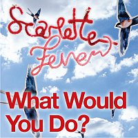 Scarlette Fever – What Would You Do?