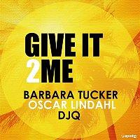 Barbara Tucker, Oscar Lindahl, DJQ – Give It to Me