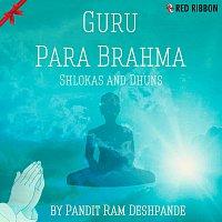 Pandit Ram Deshpande – Guru Para Brahma - Shlokas & Dhuns