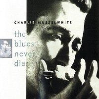Charlie Musselwhite – The Blues Never Die