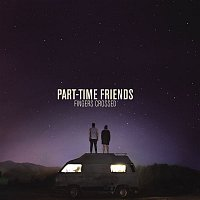 Part-Time Friends – Fingers Crossed