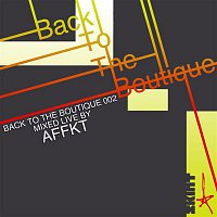 Various Artists.. – Back to the Boutique 002 (Mixed Live by AFFKT)