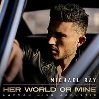 Michael Ray – Her World Or Mine (Layman Live Acoustic)