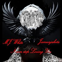 MJ White   Jamunjakota – MJ White & Jamunjakota _Never Stop Loving You