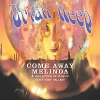 Uriah Heep – Come Away Melinda: The Ballads