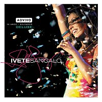 Ivete Sangalo – Ao Vivo - 10 Anos [Deluxe]