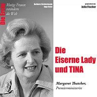 Barbara Sichtermann, Ingo Rose, Julia Fischer – Die Erste: Die Eiserne Lady und TINA /Margaret Thatcher (Premierministerin)