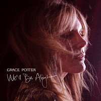 Grace Potter – We'll Be Alright