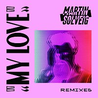 Martin Solveig – My Love [Remixes]