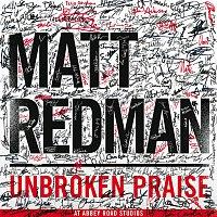 Matt Redman – Unbroken Praise [Live]