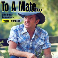 Slim Dusty – To A Mate: Slim Dusty Remembers 'Mack' Cormack