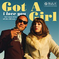 Got A Girl – I Love You But I Must Drive Off This Cliff Now