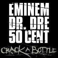 Eminem, Dr. Dre, 50 Cent – Crack A Bottle