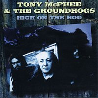 Tony McPhee & The Groundhogs – High on the Hog: Anthology 1977-2000