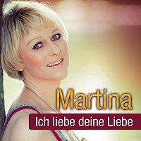 Martina – Ich liebe deine Liebe