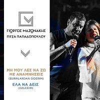 Giorgos Mazonakis, Pitsa Papadopoulou – Mi Mou Les Na Zo Me Anamnisis (Buralardan Giderim) / Ela Na Dis (Ozledim)