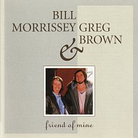 Bill Morrissey, Greg Brown – Friend Of Mine