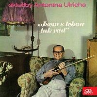 Smyčcový orchestr Antonína Ulricha – Skladby Antonína Ulricha ...Jsem s tebou tak rád