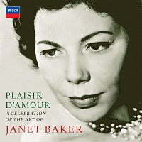 Dame Janet Baker – Plaisir d'amour - A Celebration of the Art of Dame Janet Baker