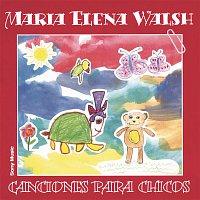 María Elena Walsh – Canciones Para Chicos