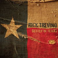 Rick Trevino – Better In Texas