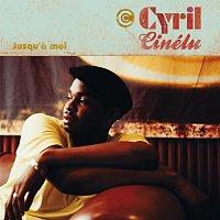 Cyril Cinelu – Jusqu'a moi