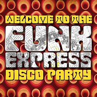Various Artists.. – Welcome to the Funk Express: Disco Party