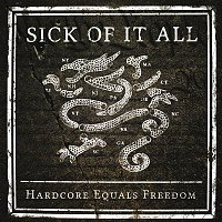 Sick Of It All – Hardcore Equals Freedom