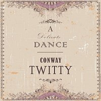 Conway Twitty – A Delicate Dance