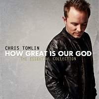Chris Tomlin – How Great Is Our God: The Essential Collection