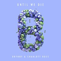 Brynny, Charlott Boss – Until We Die