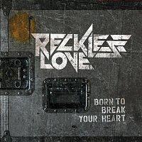 Reckless Love – Born To Break Your Heart [Mini album]