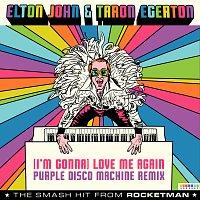 "Elton John, Taron Egerton – (I'm Gonna) Love Me Again [From ""Rocketman"" / Purple Disco Machine Remix]"