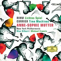 Anne-Sophie Mutter, New York Philharmonic, Alan Gilbert, Michael Francis – Rihm: Lichtes Spiel; Currier: Time Machines