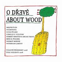 Různí interpreti – O dřevě - Folkové prázdniny 2008