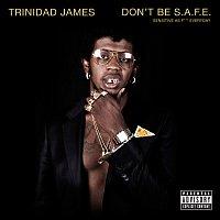Trinidad James – Don't Be S.A.F.E.