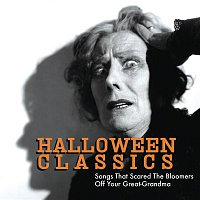 Various – Halloween Classics: Songs That Scared The Bloomers Off Your Great-Grandma