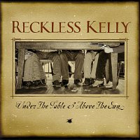 Reckless Kelly – Under The Table And Above The Sun