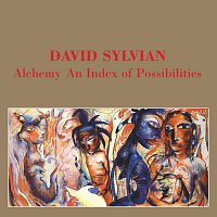 David Sylvian – Alchemy - An Index Of Possibilities