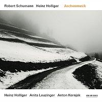 Heinz Holliger, Anita Leuzinger, Anton Kernjak – Robert Schumann / Heinz Holliger: Aschenmusik