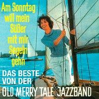 Old Merry Tale Jazzband – Am Sonntag will mein Suszer mit mir segeln geh'n - Das Beste