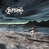 Cryptopsy – And Then You'll Beg