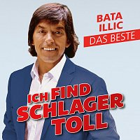 Bata Illic – Ich find Schlager toll - Das Beste
