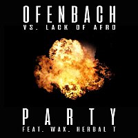 Ofenbach, Lack Of Afro, Herbal T, Wax – PARTY (feat. Wax and Herbal T) [Ofenbach vs. Lack Of Afro]