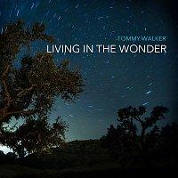 Tommy Walker – Living in the Wonder